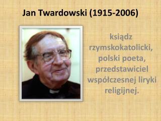 Jan Twardowski ( 1915-2006)