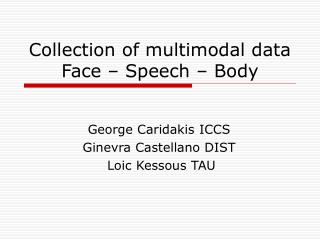 Collection of multimodal data Face – Speech – Body