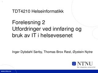 TDT4210 Helseinformatikk  Forelesning 2 Utfordringer ved innf ring og bruk av IT i helsevesenet