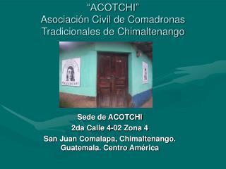 ACOTCHI  Asociaci n Civil de Comadronas Tradicionales de Chimaltenango