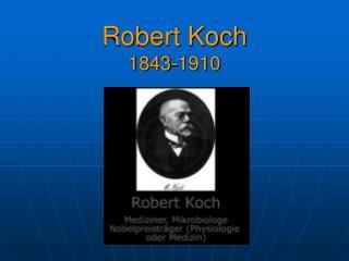 Robert Koch 1843-1910