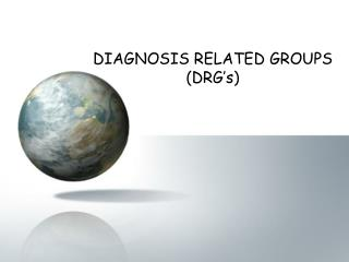 DIAGNOSIS RELATED GROUPS (DRG's)