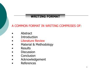 A COMMON FORMAT IN WRITING COMPRISES OF :   ����� Abstract   ����� Introduction Literature Review