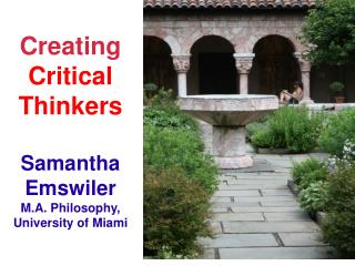 Creating Critical Thinkers Samantha Emswiler M.A. Philosophy, University of Miami