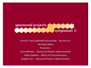 Clinical Trials Submitted Successfully – Session #12 Heritage Gallery Presenters: