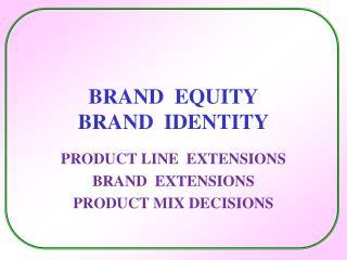 BRAND  EQUITY BRAND  IDENTITY
