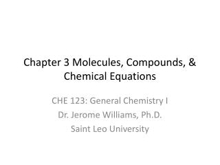 Chapter 3 Molecules, Compounds, & Chemical Equations