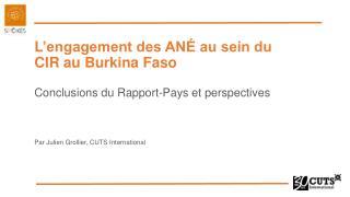L 'engagement des  ANÉ  au sein du CIR au Burkina Faso Conclusions du Rapport-Pays et perspectives