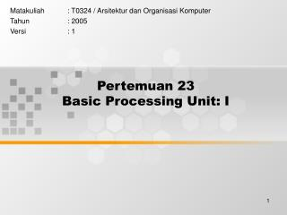 Pertemuan 23 Basic Processing Unit: I