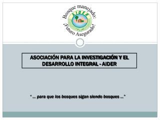 ASOCIACI N PARA LA INVESTIGACI N Y EL DESARROLLO INTEGRAL - AIDER