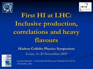 First HI at LHC: Inclusive production, correlations and heavy flavours