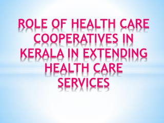 ROLE OF HEALTH CARE COOPERATIVES IN KERALA IN EXTENDING HEALTH CARE SERVICES