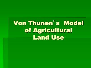 Von Thunen � s  Model of Agricultural  Land Use