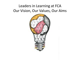 Leaders in Learning at FCA Our Vision, Our Values, Our Aims