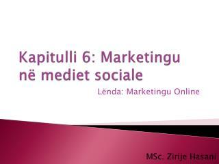 Kapitulli 6: Marketingu  në  mediet  sociale