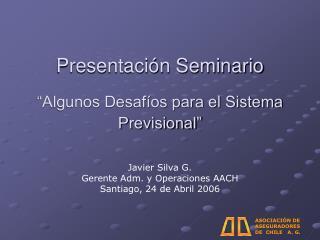Presentaci�n Seminario  �Algunos Desaf�os para el Sistema Previsional�
