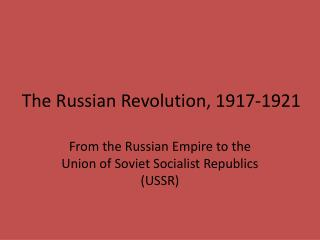 The Russian Revolution, 1917-1921