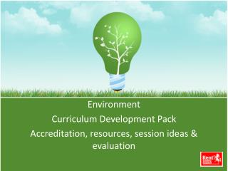 Environment Curriculum Development Pack Accreditation, resources, session ideas & evaluation
