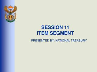 SESSION 11 ITEM SEGMENT PRESENTED BY: NATIONAL TREASURY