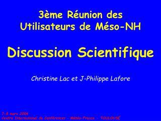 3ème Réunion des  Utilisateurs de Méso-NH Discussion Scientifique
