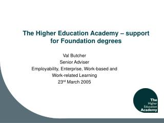 The Higher Education Academy � support for Foundation degrees