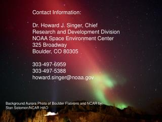 Contact Information: Dr. Howard J. Singer, Chief Research and Development Division