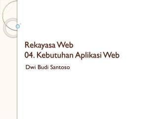 Rekayasa  Web 0 4 . Kebutuhan Aplikasi  Web