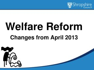 Welfare Reform Changes from April 2013