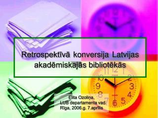 Retrospektīvā konversija Latvijas akadēmiskajās bibliotēkās