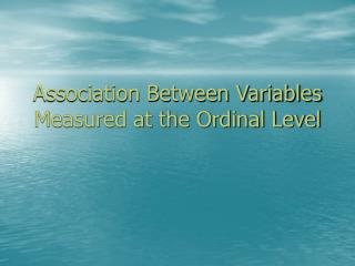 Association Between Variables Measured at the Ordinal Level