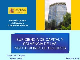 SUFICIENCIA DE CAPITAL Y SOLVENCIA DE LAS INSTITUCIONES DE SEGUROS
