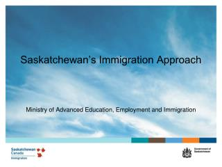 Saskatchewan's Immigration Approach Ministry of Advanced Education, Employment and Immigration