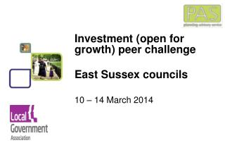 Investment (open for growth) peer challenge East Sussex councils 10 – 14 March 2014