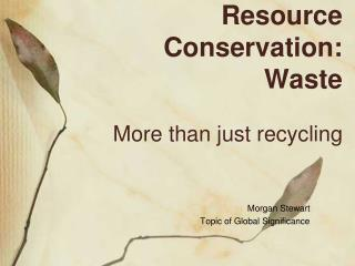 Resource Conservation:  Waste More than just recycling