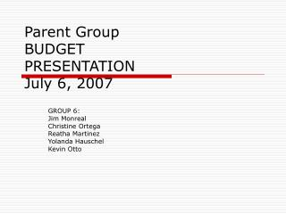 Parent Group BUDGET  PRESENTATION July 6, 2007