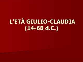 L'ETÀ GIULIO-CLAUDIA (14-68 d.C.)