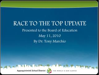 RACE TO THE TOP UPDATE Presented to the Board of Education May 11, 2010 By Dr. Tony Marchio
