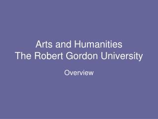Arts and Humanities The Robert Gordon University
