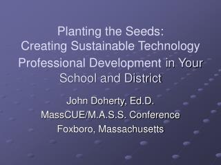 John Doherty, Ed.D. MassCUE/M.A.S.S. Conference Foxboro, Massachusetts