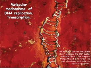 Molecular mechanisms  of DNA replication. Transcription.