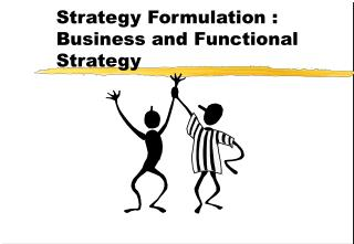 Strategy Formulation : Business and Functional Strategy