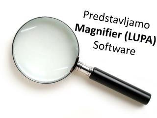 Predstavljamo Magnifier  (LUPA) Software