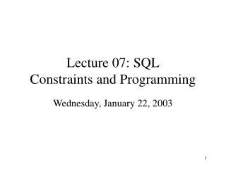 Lecture 07: SQL Constraints and Programming