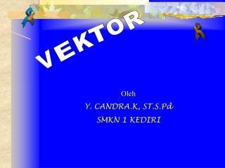 Oleh Y. CANDRA.K, ST.S.Pd SMKN 1 KEDIRI