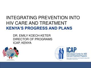 INTEGRATING PREVENTION INTO HIV CARE AND TREATMENT KENYA'S PROGRESS AND PLANS