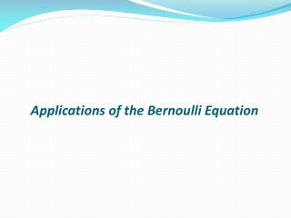 Applications of the Bernoulli Equation