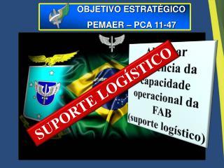Alcançar excelência da capacidade operacional da FAB (suporte logístico)