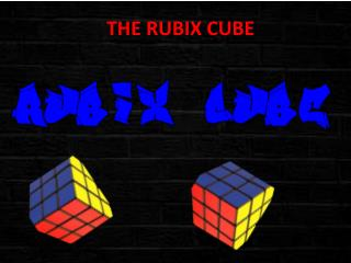 THE RUBIX CUBE