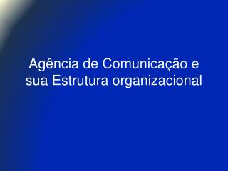 Agência de Comunicação e sua Estrutura organizacional