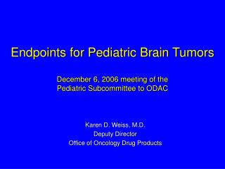 Endpoints for Pediatric Brain Tumors  December 6, 2006 meeting of the  Pediatric Subcommittee to ODAC